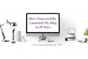 How I Successfully Launched My Blog in 30 Days