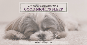 My Top 17 Suggestions for a Good Night's Sleep