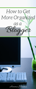 How to Get More Organized as a Blogger