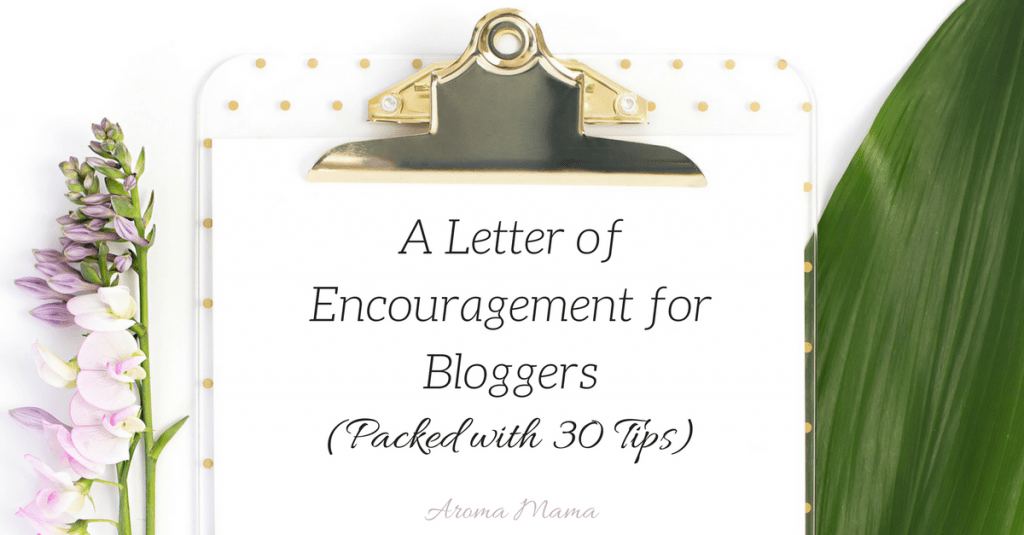 A Letter of Encouragement for Bloggers (Packed with 30 Tips)
