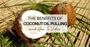 Coconut Oil Pulling Benefits with a How To Video and Printable