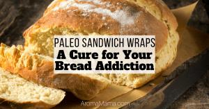 Paleo Sandwich Wraps - A Cure for Your Bread Addiction